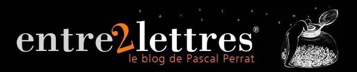 Entre2lettres - Le blog de Pascal Perrat